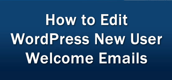 How to Edit WordPress New User Welcome Email