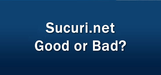 Sucuri.net - Good or Bad?