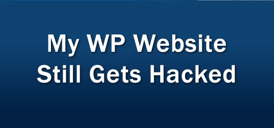 My WordPress website is still getting hacked